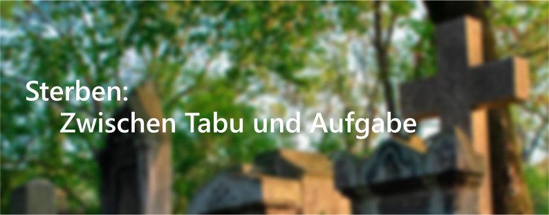 Sterben: Zwischen Tabu und Aufgabe